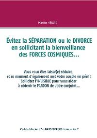 Cover Évitez la SÉPARATION ou le DIVORCE en sollicitant la bienveillance des FORCES COSMIQUES...