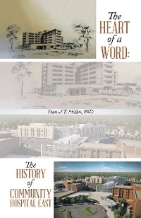 Cover The Heart of a Word: the History of Community Hospital East