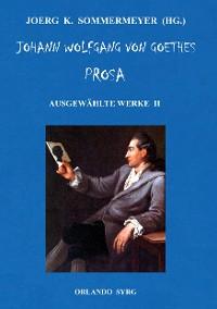 Cover Johann Wolfgang von Goethes Prosa. Ausgewählte Werke II