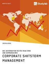 Cover Corporate Shitstorm Management. Wie Unternehmen richtig reagieren und kommunizieren