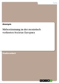 Cover Mitbestimmung in der monistisch verfassten Societas Europaea