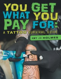 Cover You Get What You Pay For: A Tattoo Survival Guide