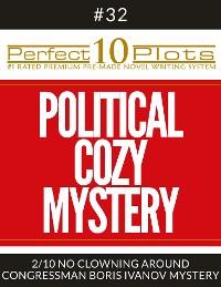 "Cover Perfect 10 Political Cozy Mystery Plots #32-2 ""NO CLOWNING AROUND – CONGRESSMAN BORIS IVANOV MYSTERY"""