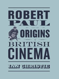 Cover Robert Paul and the Origins of British Cinema