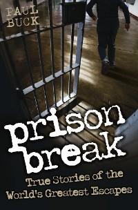 Cover Prison Break - True Stories of the World's Greatest Escapes