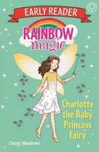 Cover Rainbow Magic Early Reader: Charlotte the Baby Princess Fairy