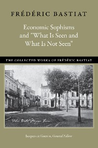 """Cover Economic Sophisms and """"What Is Seen and What Is Not Seen"""""""