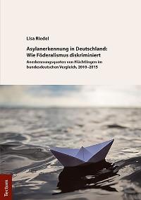Cover Asylanerkennung in Deutschland: Wie Föderalismus diskriminiert
