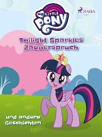 Cover My Little Pony - Twilight Sparkles Zauberspruch und andere Geschichten