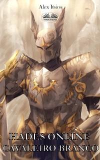 Cover Hades Online: Cavaleiro Branco (Cavaleiro Do Fogo Livro 2)