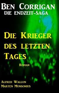 Cover Die Krieger des letzten Tages (Ben Corrigan - die Endzeit-Saga 4)