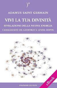 Cover Vivi la tua Divinità - Rivelazioni della Nuova Energia