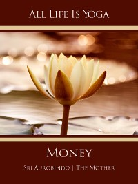 Cover All Life Is Yoga: Money