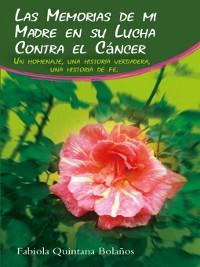 Cover Las Memorias de mi Madre en su Lucha Contra el Cáncer