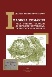 Cover Imaginea Romaniei prin turism, targuri si expozitii universale, in perioada interbelica