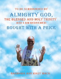 Cover To Be Surrounded by Almighty God, the Blessed and Holy Trinity              and  I Am Redeemed: Bought with a Price