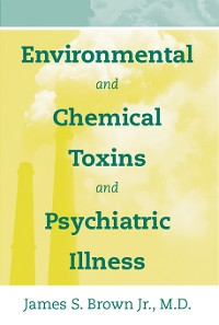Cover Environmental and Chemical Toxins and Psychiatric Illness