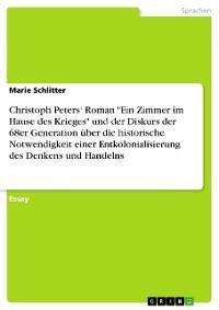"""Cover Christoph Peters' Roman """"Ein Zimmer im Hause des Krieges"""" und der Diskurs der 68er Generation über die historische Notwendigkeit einer Entkolonialisierung des Denkens und Handelns"""