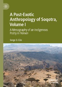 Cover A Post-Exotic Anthropology of Soqotra, Volume I