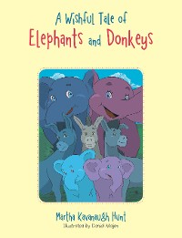 Cover A Wishful Tale of Elephants and Donkeys