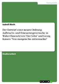 """Cover Der Entwurf einer neuen Ordnung. Aufbruchs- und Erneuerungsversuche in Walter Hasenclevers """"Der Sohn"""" und Georg Kaisers """"Von morgens bis mitternachts"""""""