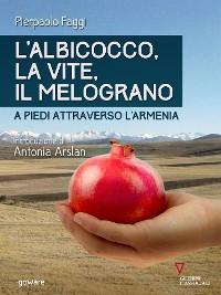 Cover L'albicocco, la vite, il melograno. A piedi attraverso l'Armenia