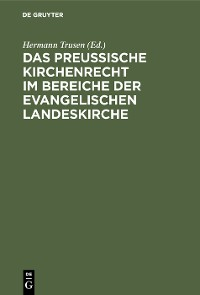 Cover Das Preußische Kirchenrecht im Bereiche der evangelischen Landeskirche