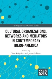 Cover Cultural Organizations, Networks and Mediators in Contemporary Ibero-America