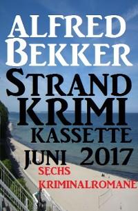 Cover Sechs Kriminalromane: Alfred Bekker Strand Krimi Kassette Juni 2017