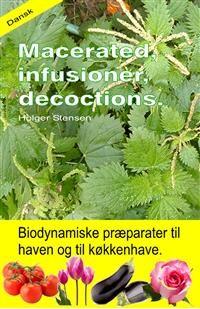 Cover Macerated, infusioner, decoctions. Biodynamiske præparater til haven og til køkkenhave.