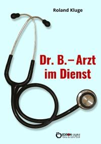 Cover Dr. B. - Arzt im Dienst