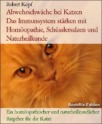 Cover Abwehrschwäche bei Katzen      Das Immunsystem stärken mit Homöopathie, Schüsslersalzen und Naturheilkunde