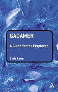 Cover Gadamer: A Guide for the Perplexed