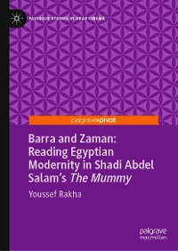 Cover Barra and Zaman: Reading Egyptian Modernity in Shadi Abdel Salam's The Mummy