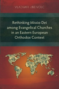 Cover Rethinking Missio Dei among Evangelical Churches in an Eastern European Orthodox Context