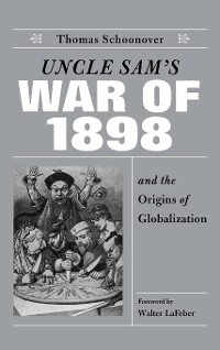 Cover Uncle Sam's War of 1898 and the Origins of Globalization