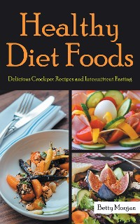 Cover Healthy Diet Foods: Delicious Crockpot Recipes and Intermittent Fasting