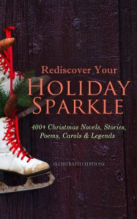 Cover Rediscover Your Holiday Sparkle: 400+ Christmas Novels, Stories, Poems, Carols & Legends
