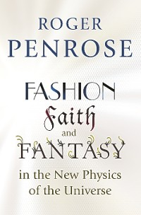 Cover Fashion, Faith, and Fantasy in the New Physics of the Universe