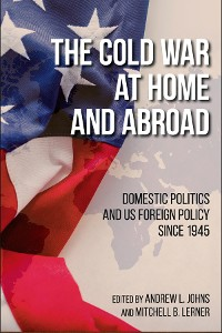 Cover The Cold War at Home and Abroad
