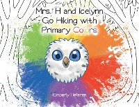Cover Mrs. H and Icelynn Go Hiking with Primary Colors