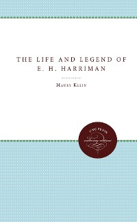 Cover The Life and Legend of E. H. Harriman