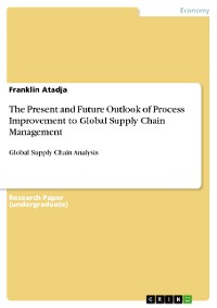 Cover The Present and Future Outlook of Process Improvement to Global Supply Chain Management