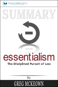 Cover Summary of Essentialism: The Disciplined Pursuit of Less by Greg Mckeown