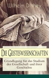 Cover Die Geisteswissenschaften - Grundlegung für das Studium der Gesellschaft und ihrer Geschichte