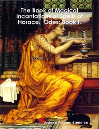 Cover The Book of Magical Incantations or Spells of Horace.  Odes: Book I.
