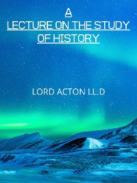 Cover A Lecture On The Study Of History