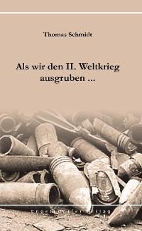 Cover Als wir den II. Weltkrieg ausgruben ...