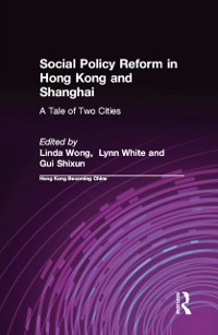 Cover Social Policy Reform in Hong Kong and Shanghai: A Tale of Two Cities