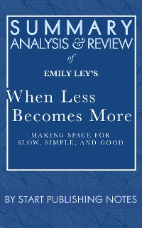 Cover Summary, Analysis, and Review of Emily Ley's When Less Becomes More: Making Space for Slow, Simple, and Good